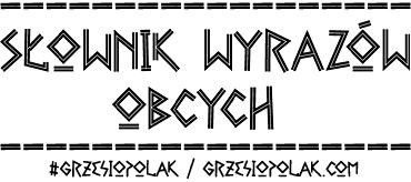 Słownik wyrazów polskich, a jednak obcych